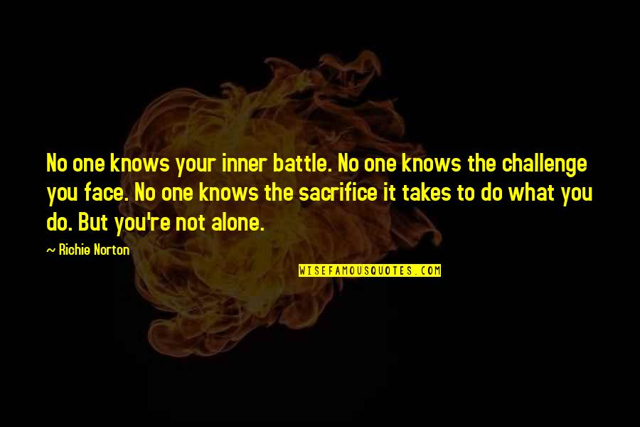 Marketing Success Quotes By Richie Norton: No one knows your inner battle. No one