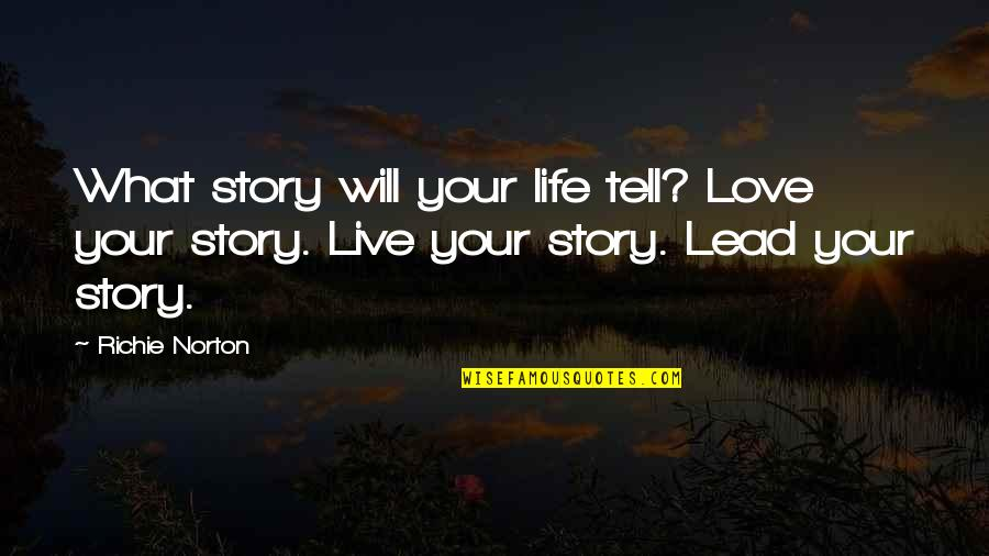 Marketing Success Quotes By Richie Norton: What story will your life tell? Love your