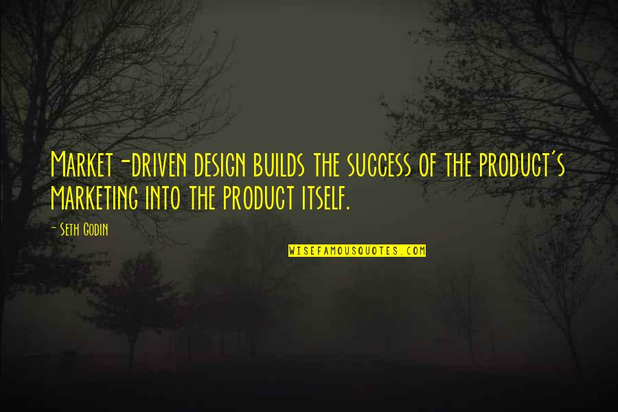 Marketing Success Quotes By Seth Godin: Market-driven design builds the success of the product's