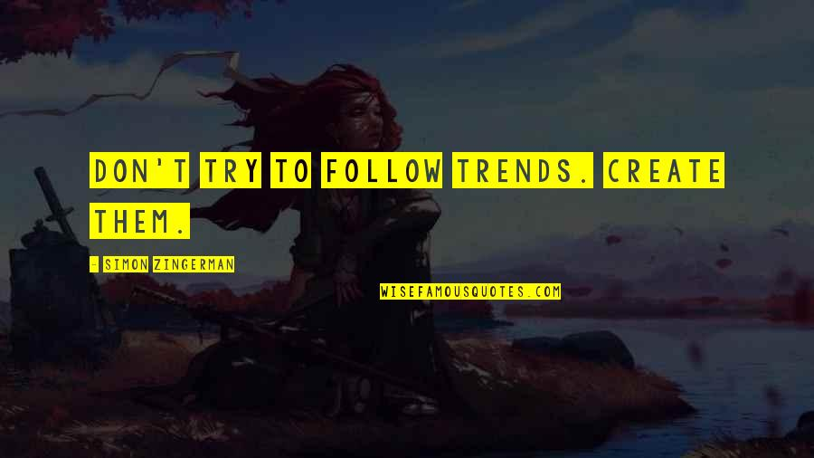 Marketing Success Quotes By Simon Zingerman: Don't try to follow trends. Create them.