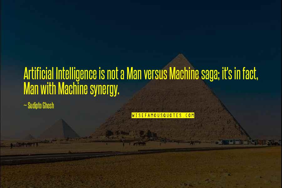 Marketing Success Quotes By Sudipto Ghosh: Artificial Intelligence is not a Man versus Machine