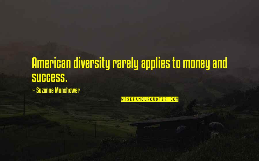 Marketing Success Quotes By Suzanne Munshower: American diversity rarely applies to money and success.