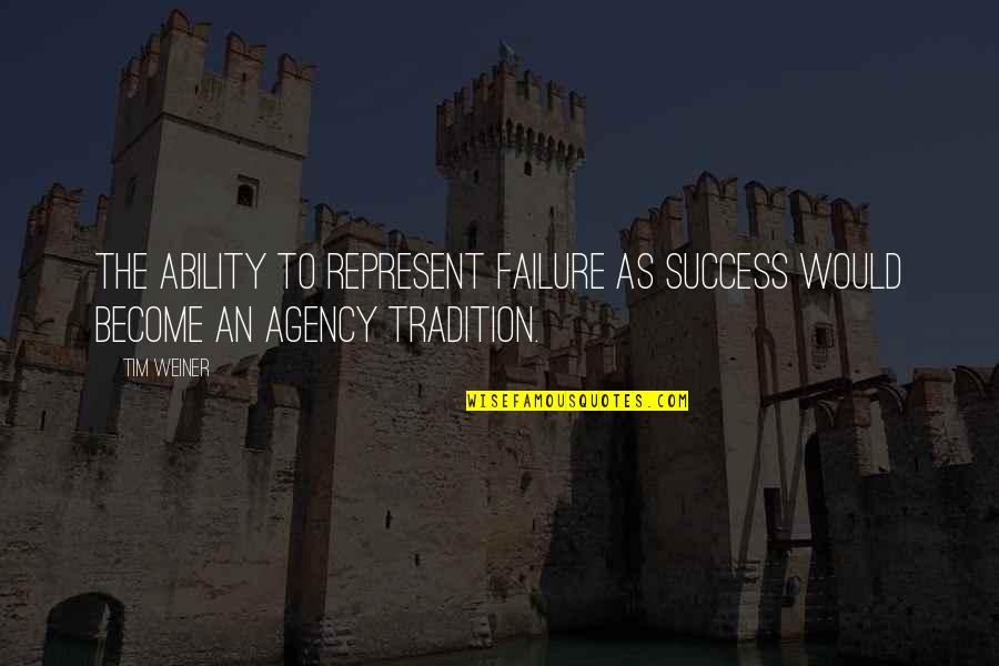 Marketing Success Quotes By Tim Weiner: The ability to represent failure as success would