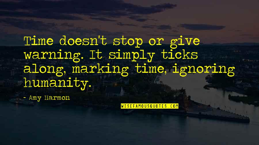 Marking Quotes By Amy Harmon: Time doesn't stop or give warning. It simply
