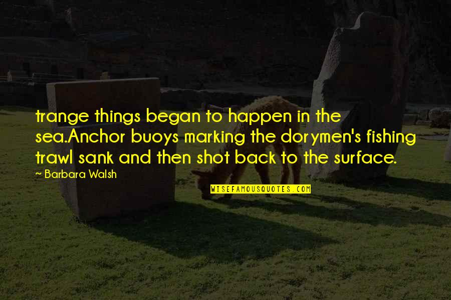 Marking Quotes By Barbara Walsh: trange things began to happen in the sea.Anchor