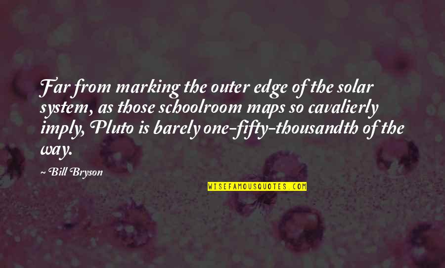 Marking Quotes By Bill Bryson: Far from marking the outer edge of the