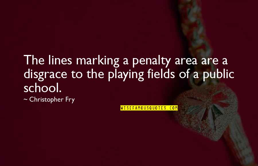Marking Quotes By Christopher Fry: The lines marking a penalty area are a
