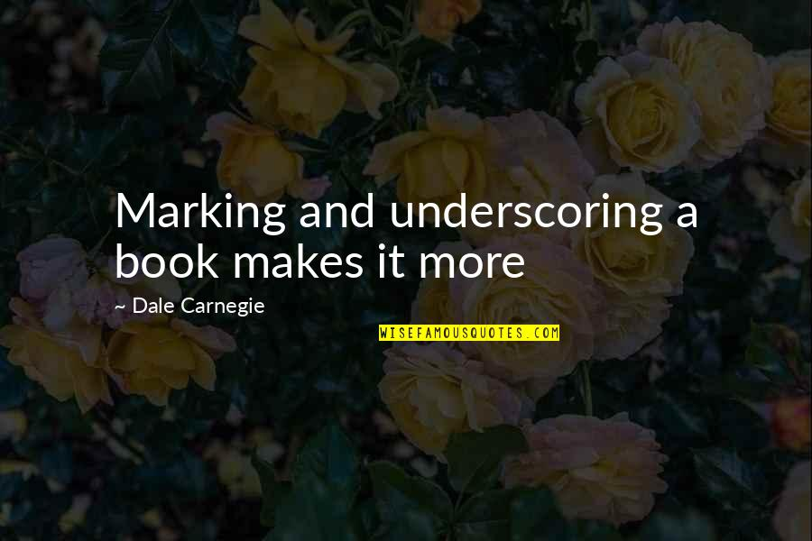 Marking Quotes By Dale Carnegie: Marking and underscoring a book makes it more