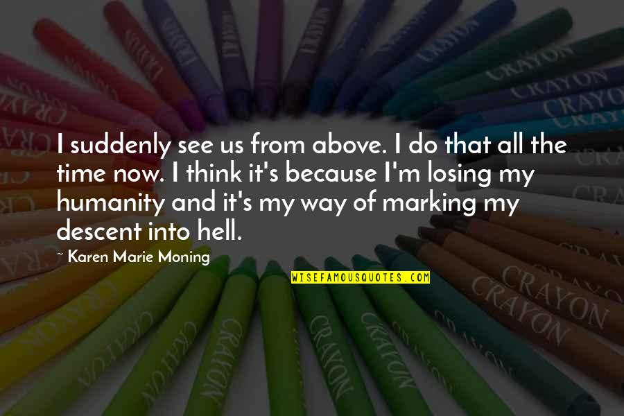 Marking Quotes By Karen Marie Moning: I suddenly see us from above. I do