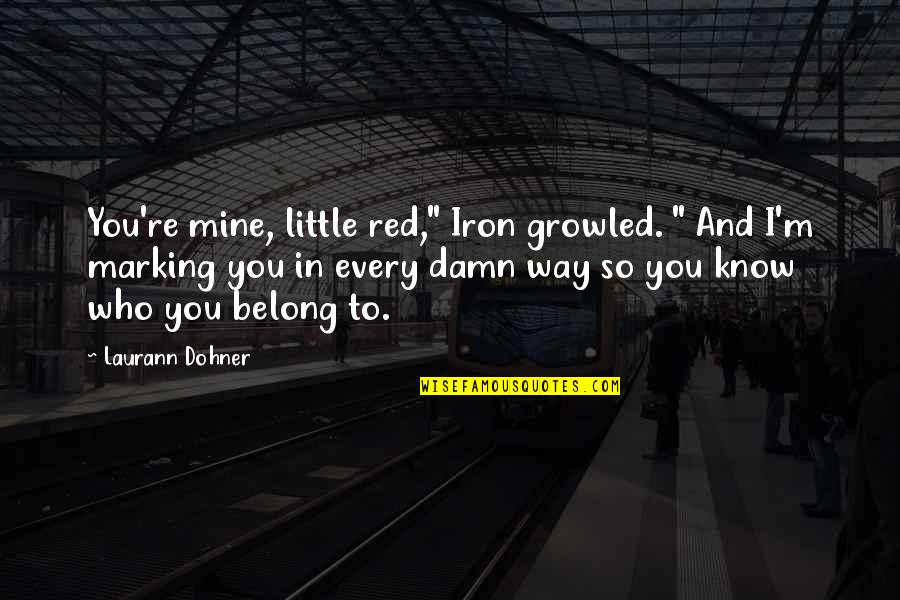 """Marking Quotes By Laurann Dohner: You're mine, little red,"""" Iron growled. """" And"""