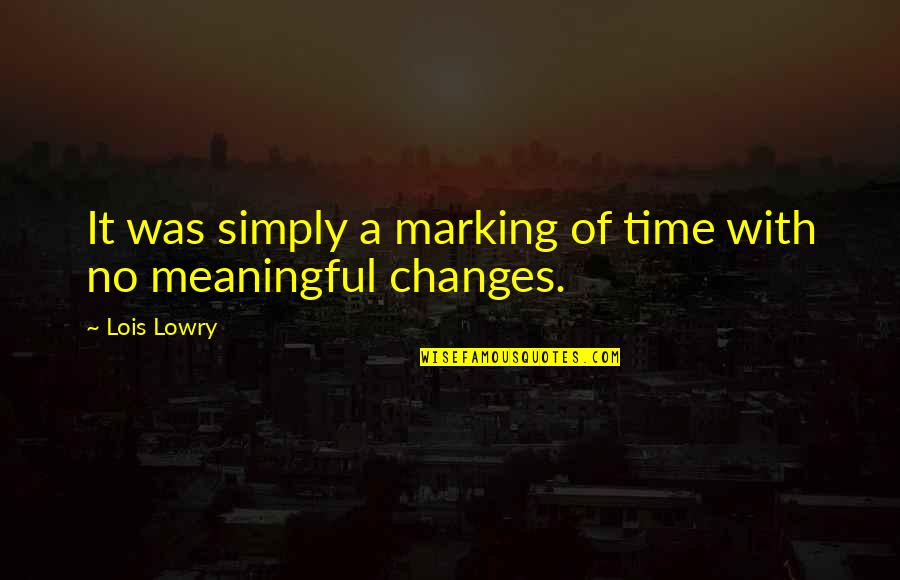 Marking Quotes By Lois Lowry: It was simply a marking of time with