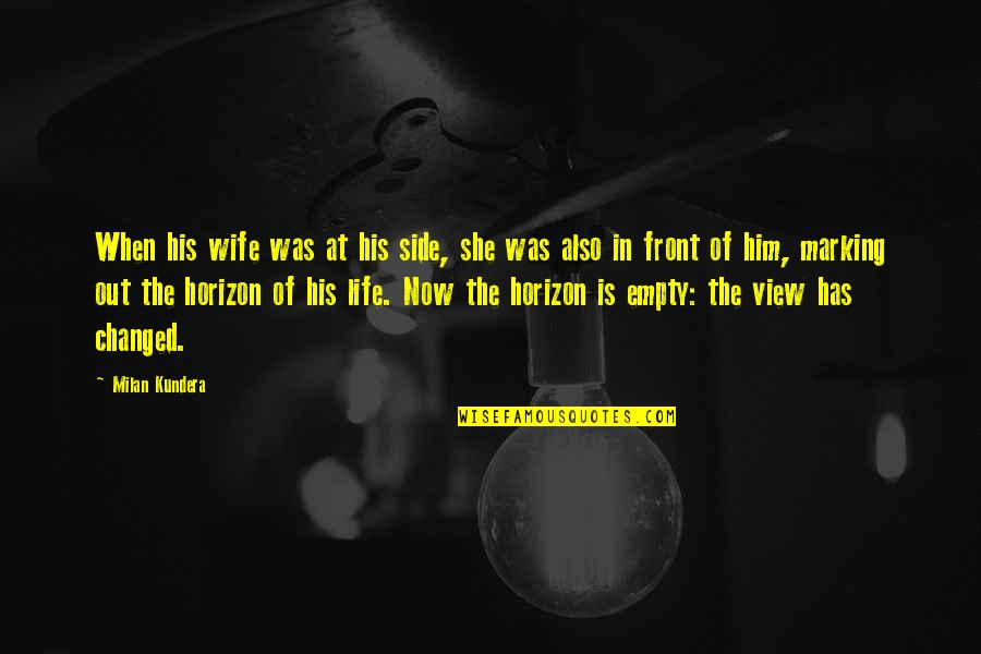 Marking Quotes By Milan Kundera: When his wife was at his side, she