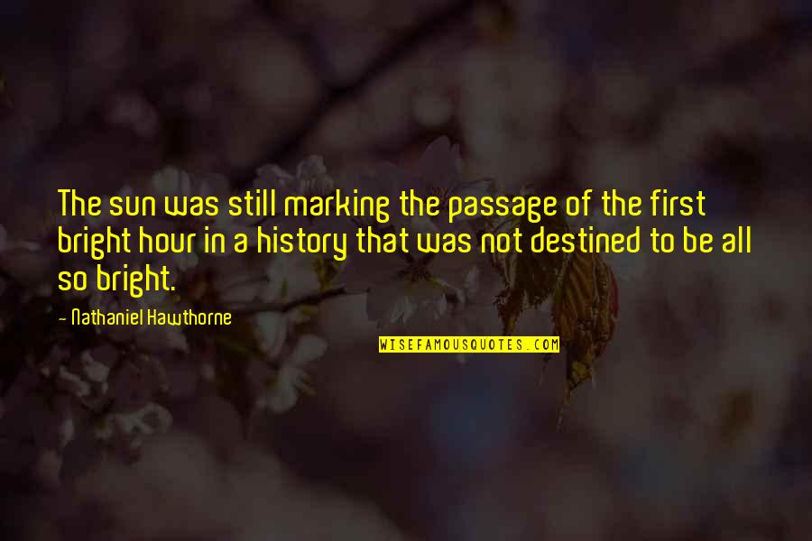 Marking Quotes By Nathaniel Hawthorne: The sun was still marking the passage of