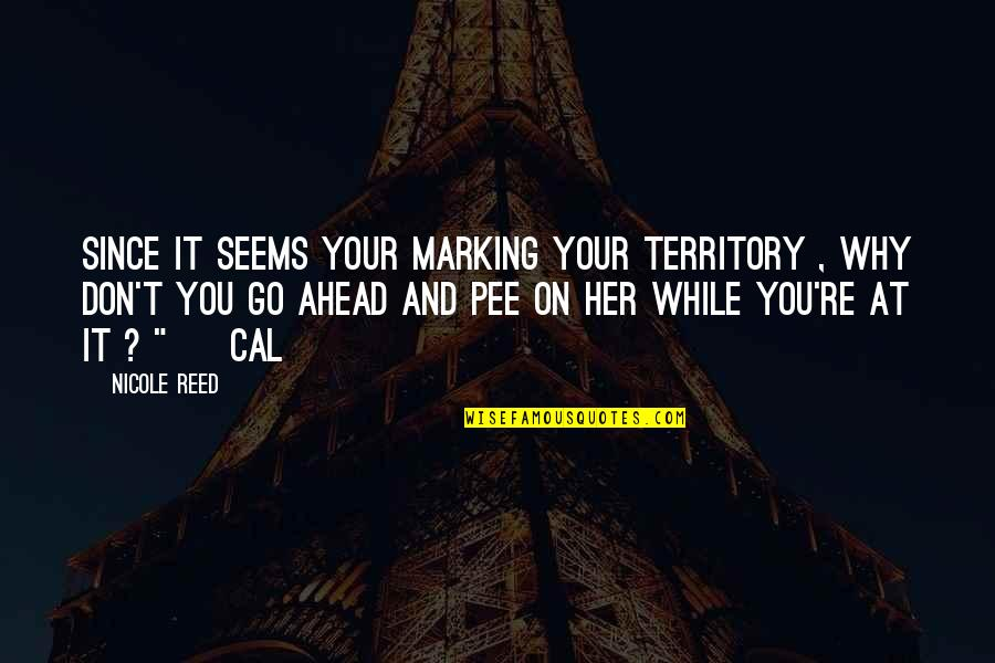 Marking Quotes By Nicole Reed: Since it seems your marking your territory ,