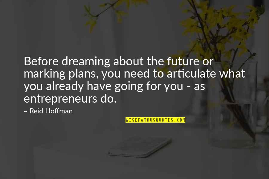 Marking Quotes By Reid Hoffman: Before dreaming about the future or marking plans,