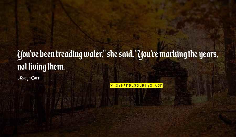 """Marking Quotes By Robyn Carr: You've been treading water,"""" she said. """"You're marking"""