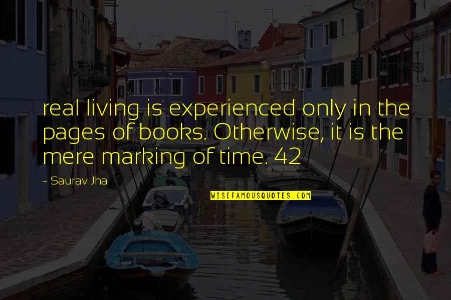 Marking Quotes By Saurav Jha: real living is experienced only in the pages