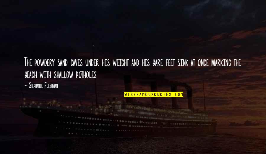 Marking Quotes By Stephanie Fleshman: The powdery sand caves under his weight and