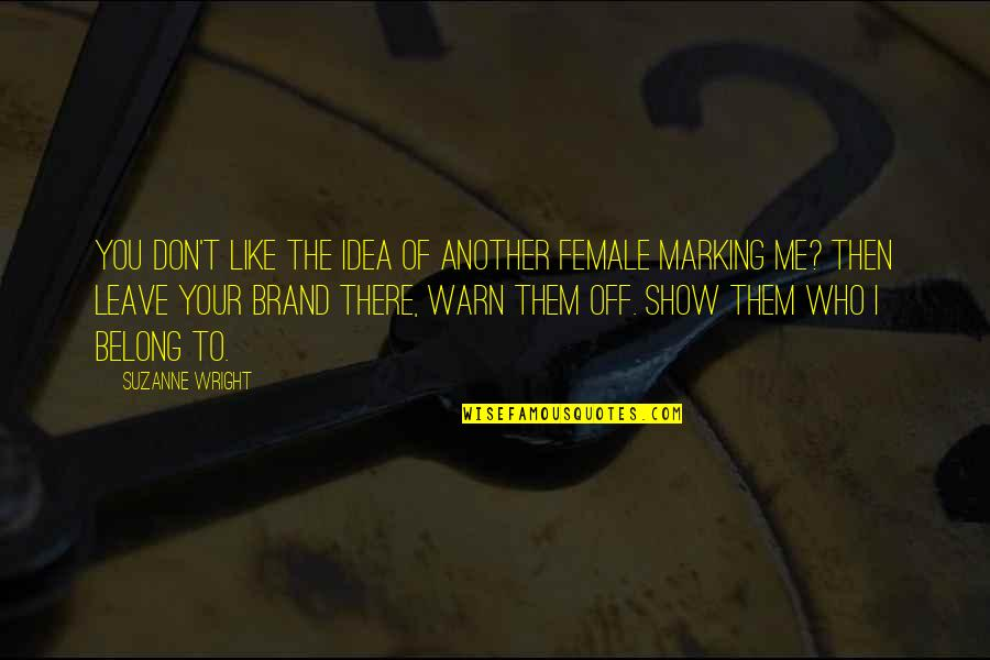 Marking Quotes By Suzanne Wright: You don't like the idea of another female