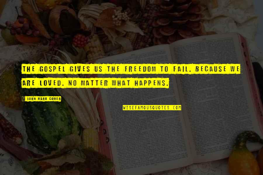 Mark's Gospel Quotes By John Mark Comer: The gospel gives us the freedom to fail.