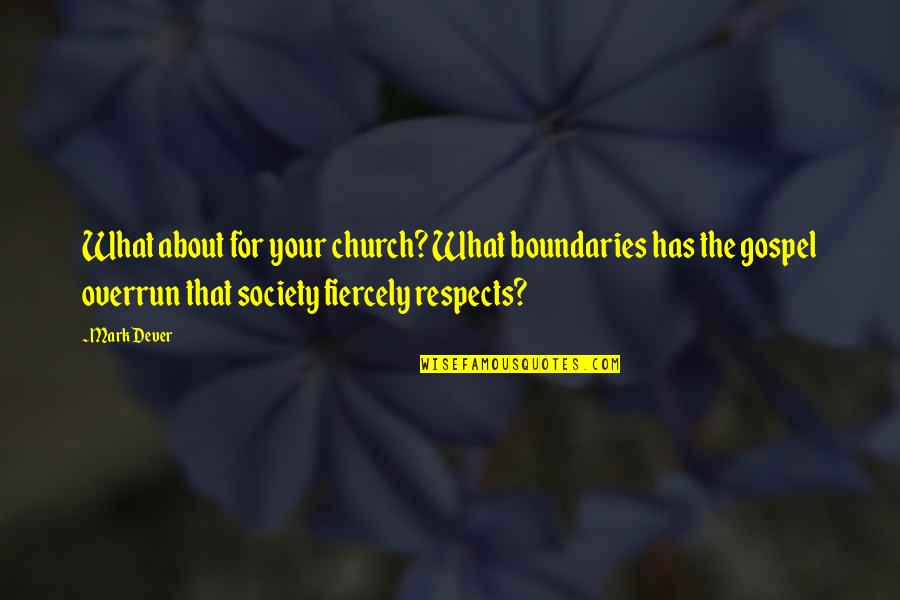 Mark's Gospel Quotes By Mark Dever: What about for your church? What boundaries has