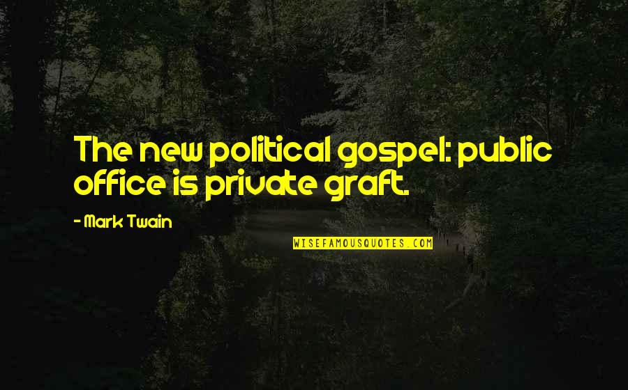 Mark's Gospel Quotes By Mark Twain: The new political gospel: public office is private