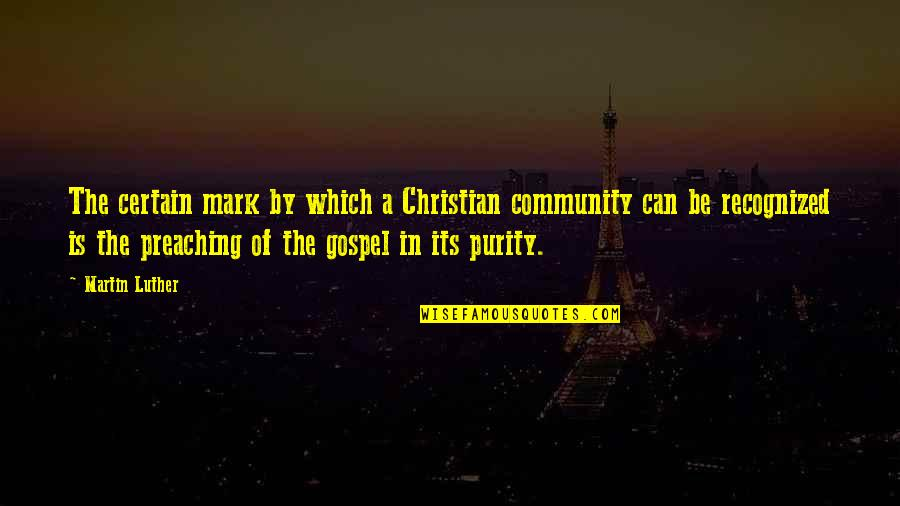 Mark's Gospel Quotes By Martin Luther: The certain mark by which a Christian community