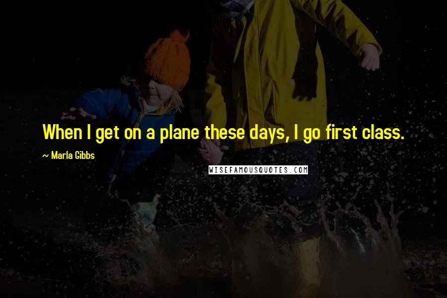 Marla Gibbs quotes: When I get on a plane these days, I go first class.