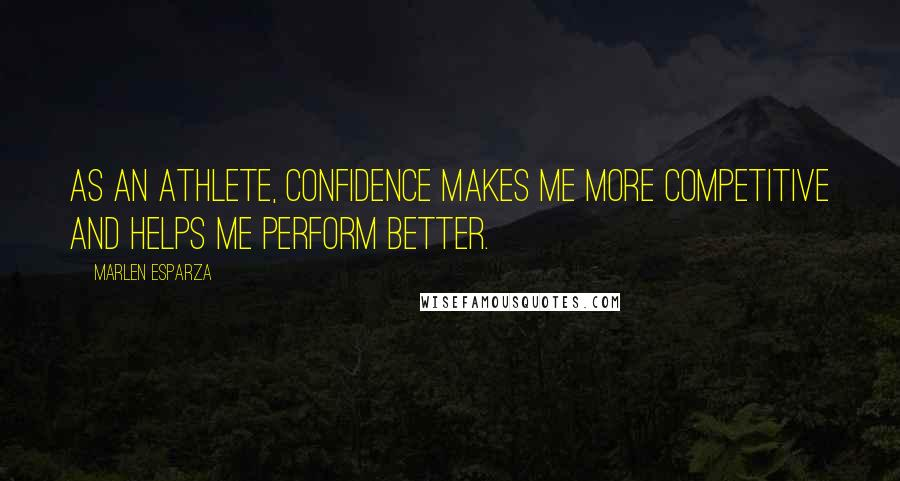 Marlen Esparza quotes: As an athlete, confidence makes me more competitive and helps me perform better.