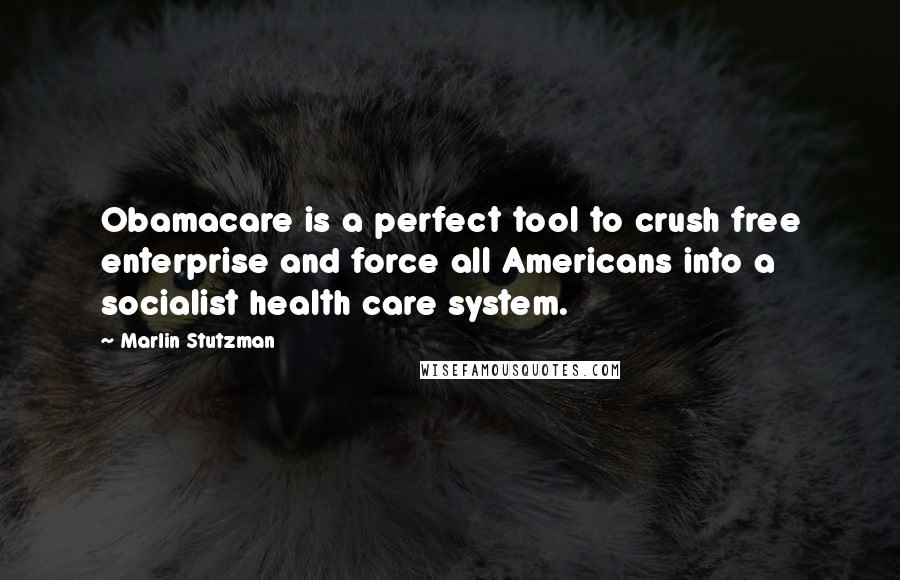 Marlin Stutzman quotes: Obamacare is a perfect tool to crush free enterprise and force all Americans into a socialist health care system.