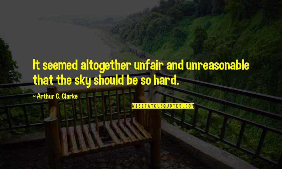 Marmara Quotes By Arthur C. Clarke: It seemed altogether unfair and unreasonable that the