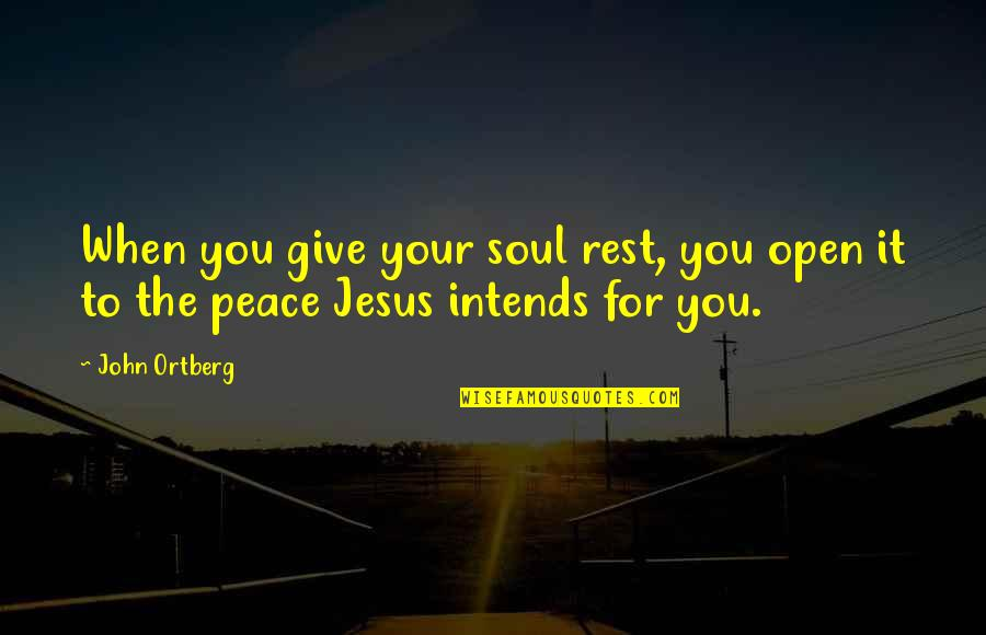 Marmara Quotes By John Ortberg: When you give your soul rest, you open