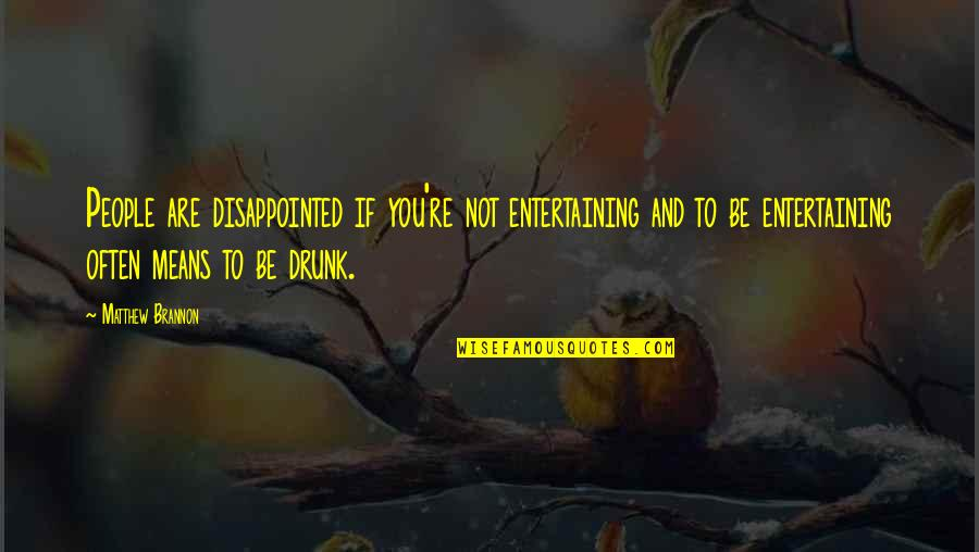 Marmara Quotes By Matthew Brannon: People are disappointed if you're not entertaining and