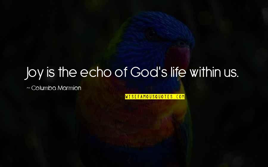 Marmion Quotes By Columba Marmion: Joy is the echo of God's life within