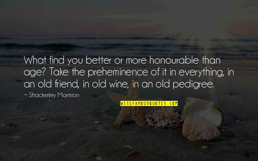 Marmion Quotes By Shackerley Marmion: What find you better or more honourable than