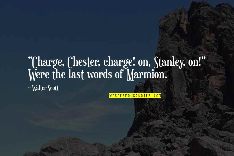 """Marmion Quotes By Walter Scott: """"Charge, Chester, charge! on, Stanley, on!"""" Were the"""