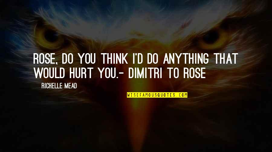 Maroon Colour Quotes By Richelle Mead: Rose, do you think I'd do anything that