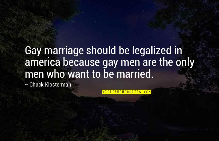 Marquesan Quotes By Chuck Klosterman: Gay marriage should be legalized in america because