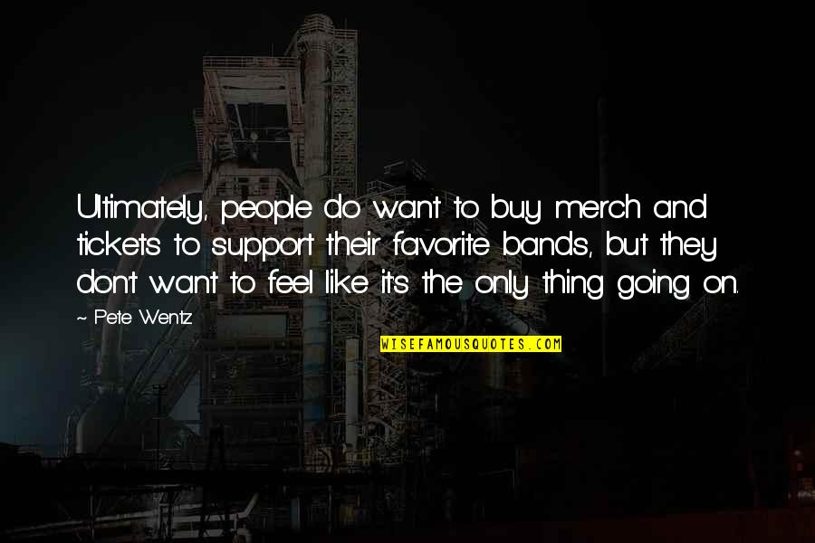 Marquesan Quotes By Pete Wentz: Ultimately, people do want to buy merch and