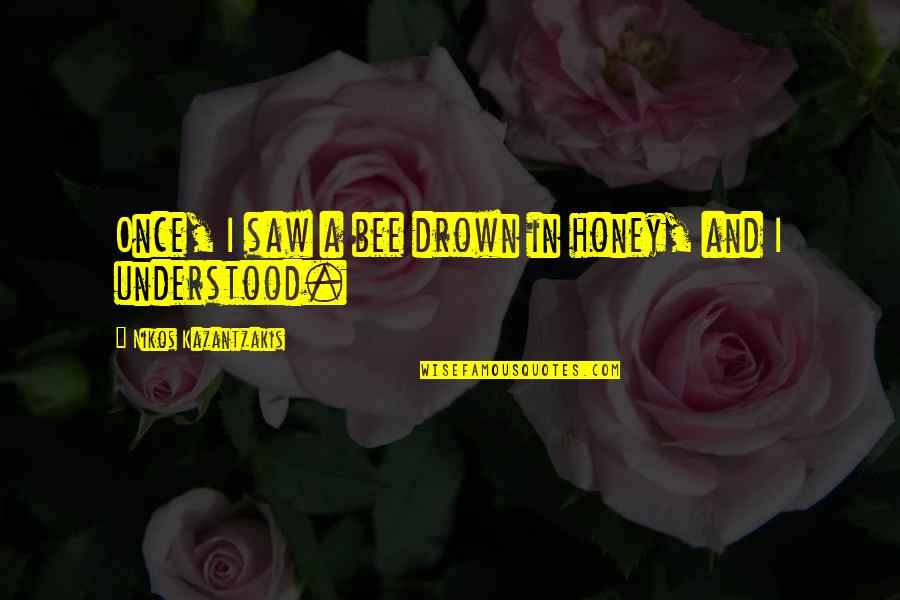 Marquis St Evremonde Quotes By Nikos Kazantzakis: Once, I saw a bee drown in honey,