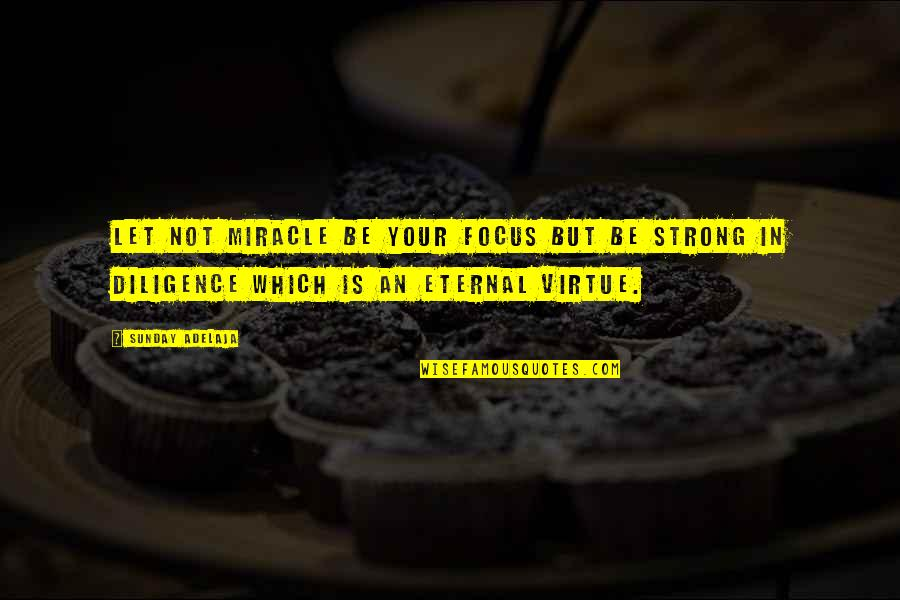 Marquis St Evremonde Quotes By Sunday Adelaja: Let not miracle be your focus but be