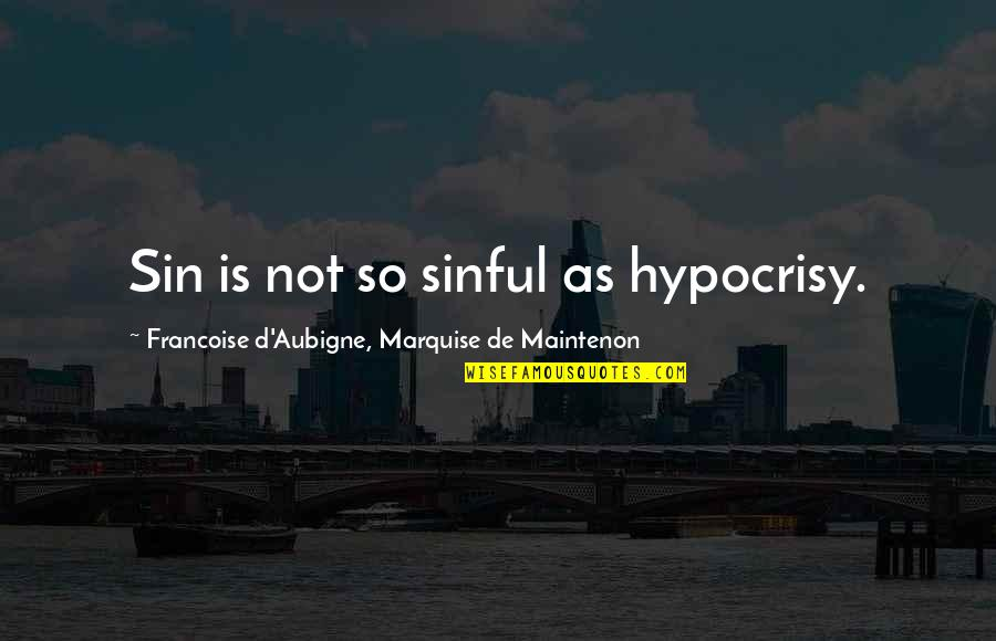 Marquise Of O Quotes By Francoise D'Aubigne, Marquise De Maintenon: Sin is not so sinful as hypocrisy.