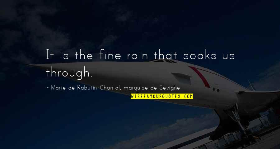 Marquise Of O Quotes By Marie De Rabutin-Chantal, Marquise De Sevigne: It is the fine rain that soaks us