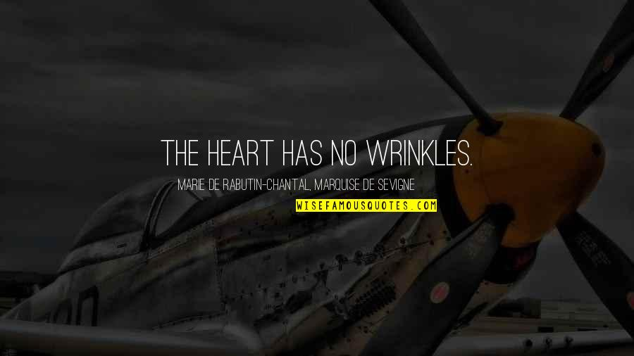 Marquise Of O Quotes By Marie De Rabutin-Chantal, Marquise De Sevigne: The heart has no wrinkles.