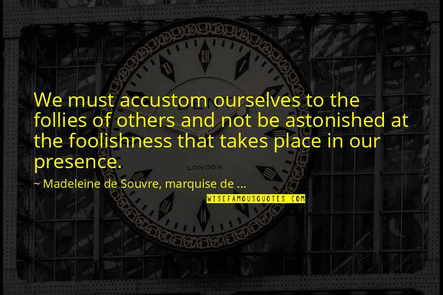 Marquise's Quotes By Madeleine De Souvre, Marquise De ...: We must accustom ourselves to the follies of