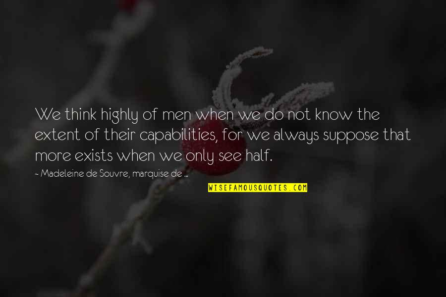 Marquise's Quotes By Madeleine De Souvre, Marquise De ...: We think highly of men when we do
