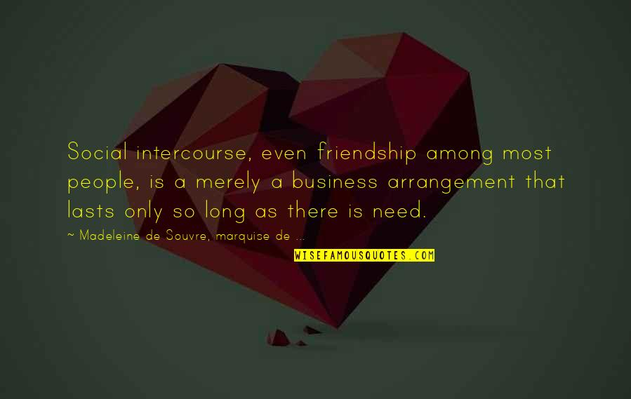 Marquise's Quotes By Madeleine De Souvre, Marquise De ...: Social intercourse, even friendship among most people, is
