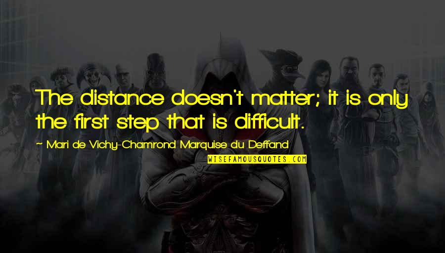 Marquise's Quotes By Mari De Vichy-Chamrond Marquise Du Deffand: The distance doesn't matter; it is only the