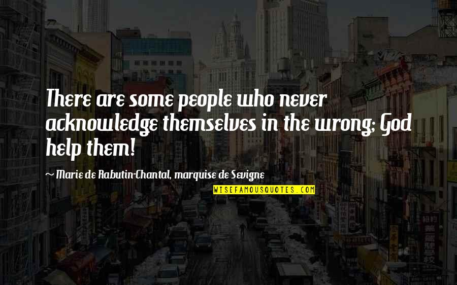 Marquise's Quotes By Marie De Rabutin-Chantal, Marquise De Sevigne: There are some people who never acknowledge themselves