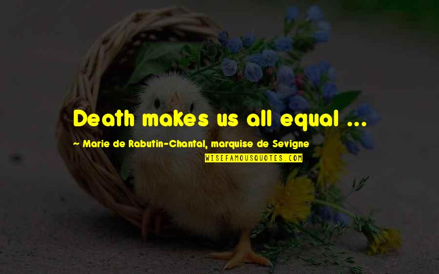 Marquise's Quotes By Marie De Rabutin-Chantal, Marquise De Sevigne: Death makes us all equal ...
